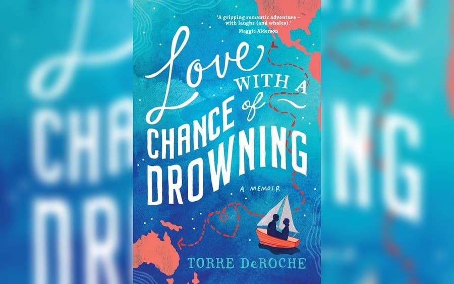 Love With a Chance of Drowning, by Torre DeRoche