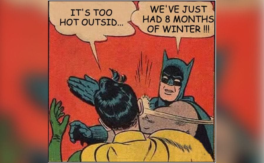 A meme of Batman slapping Robin as he complains about it being hot outside after eight months of Finnish winter.